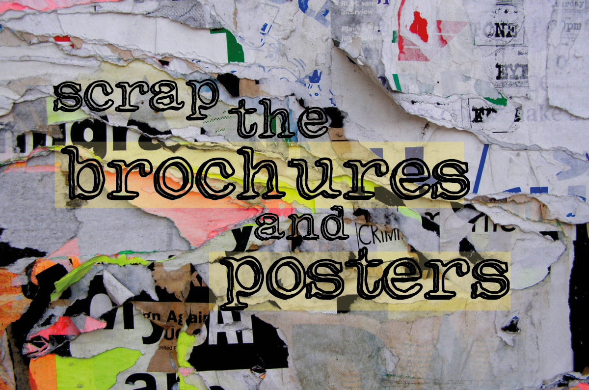 It's time to scrap the posters and brochures!