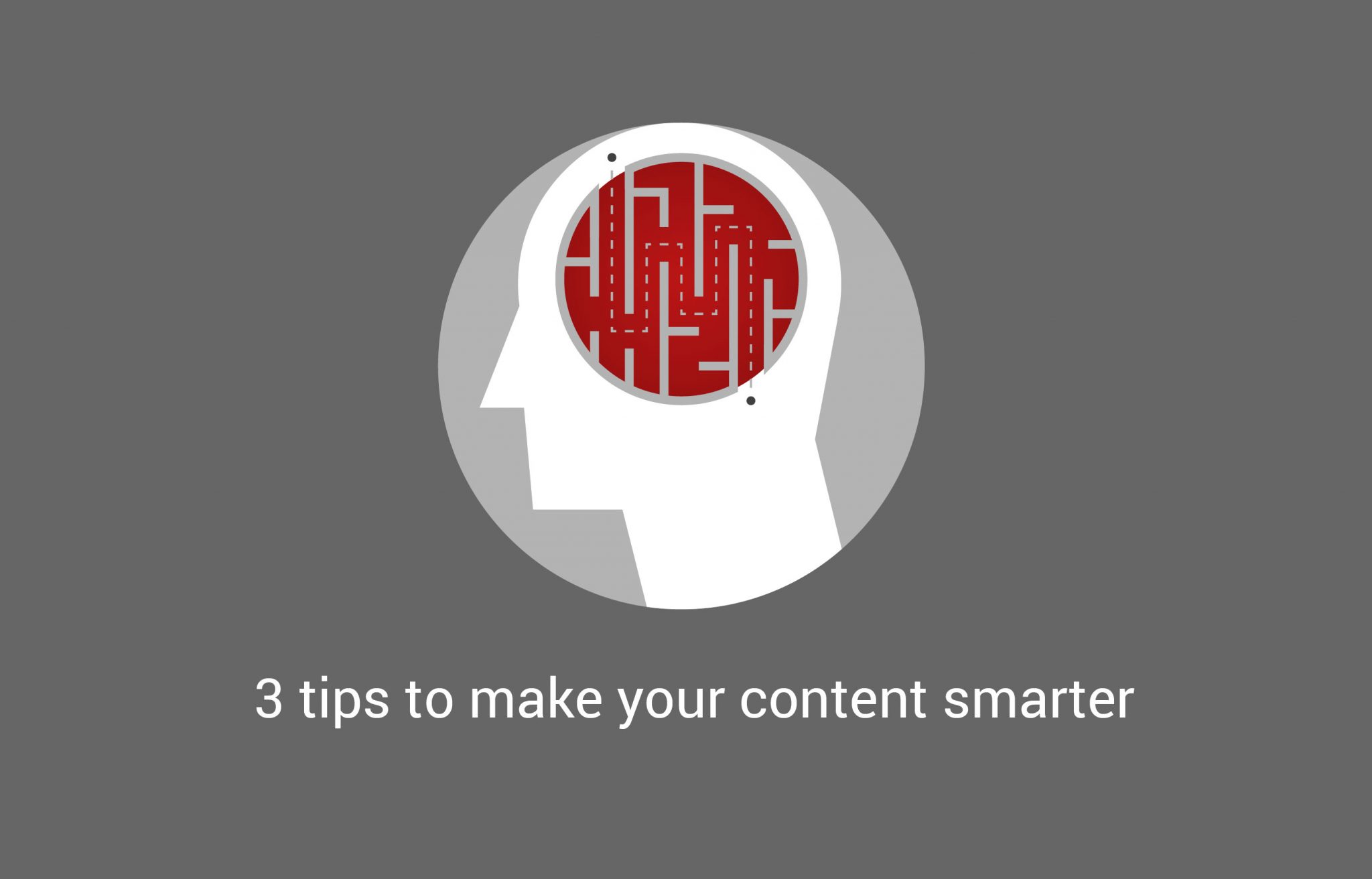 3 tips to make your content smarter