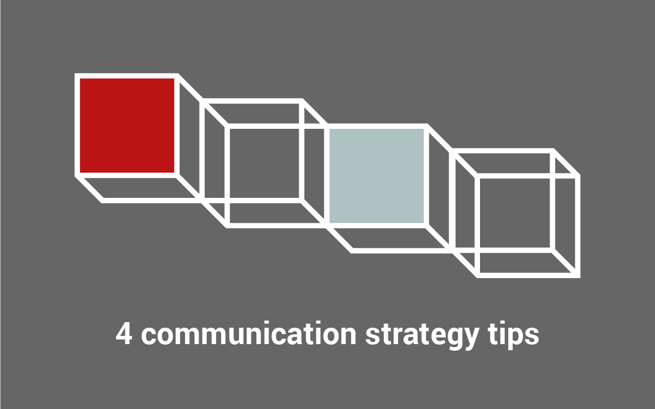 4 tips to help prepare a communication strategy that works