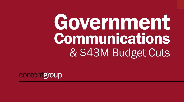 Government Communications & $43 million budget cuts